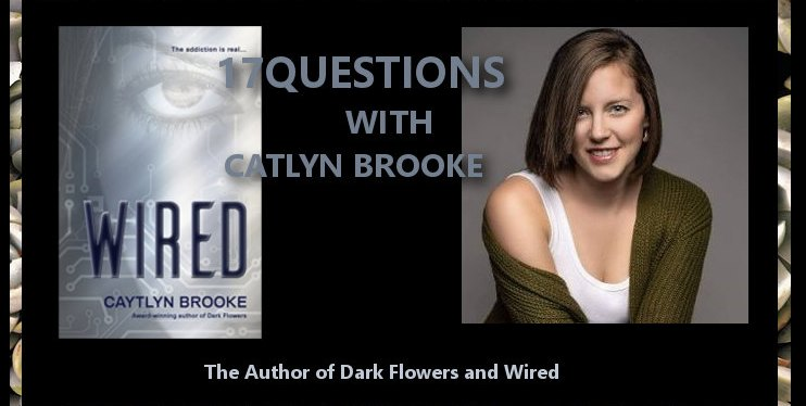 17 Questions with Caytlyn Brooke the Author of Wired