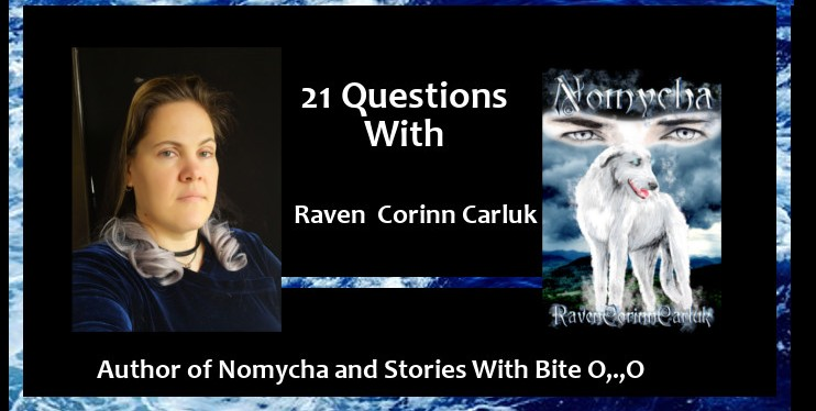 21 Questions with Raven Corinn Carluk the Author of Nomycha