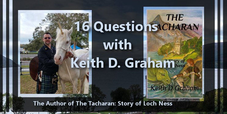 16 Questions with Keith D. Graham the Author of The Tacharan: A Story of Loch Ness